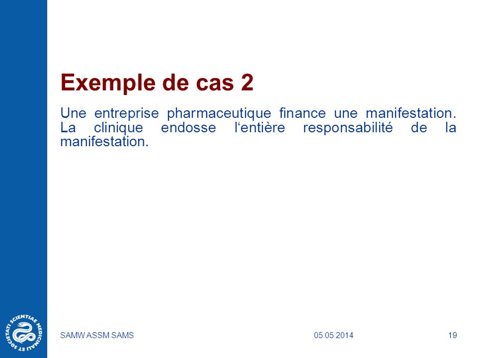 Exemple de cas 2 Une entreprise pharmaceutique finance une manifestation. La clinique endosse l'entière responsabilité de la manifestation.