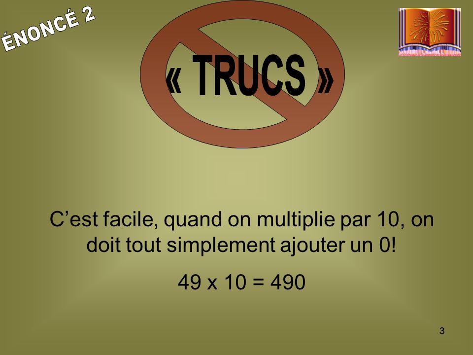 « TRUCS » ÉNONCÉ 2. C'est facile, quand on multiplie par 10, on doit tout simplement ajouter un 0!