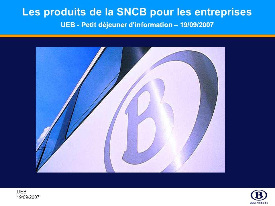 Les produits de la SNCB pour les entreprises UEB - Petit déjeuner d information – 19/09/2007