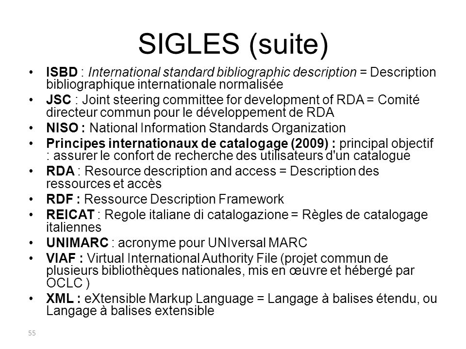 SIGLES (suite) ISBD : International standard bibliographic description = Description bibliographique internationale normalisée.