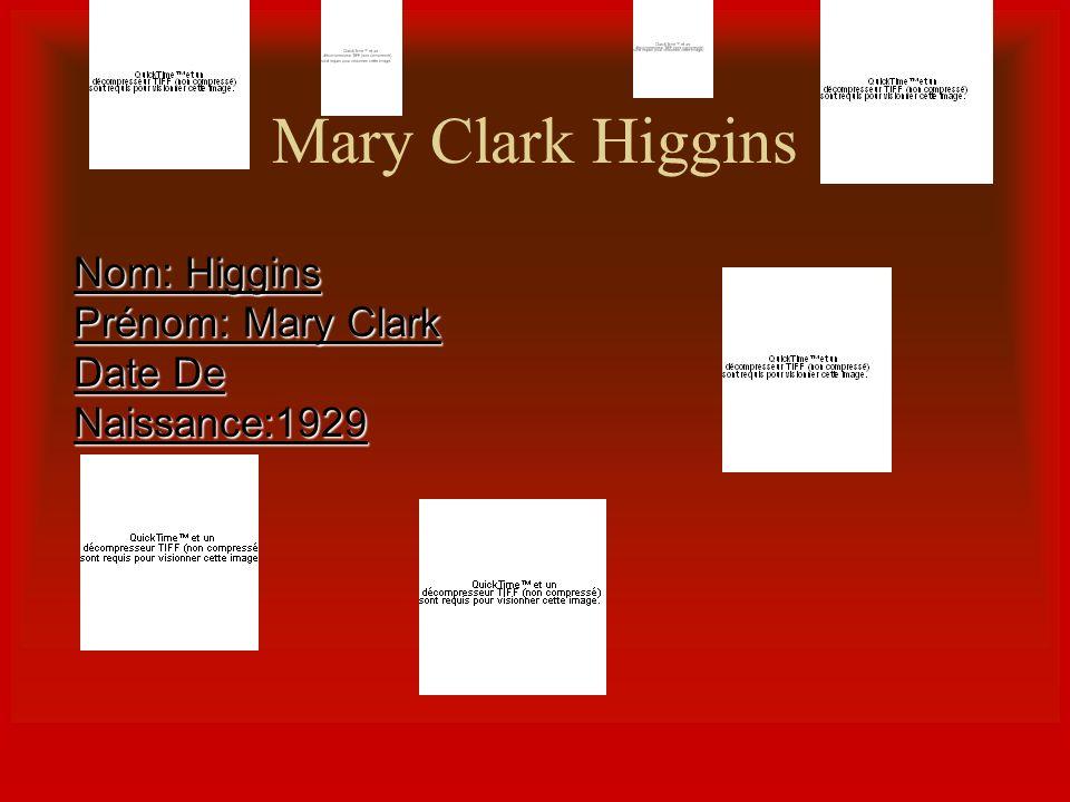 Mary Clark Higgins Nom: Higgins Prénom: Mary Clark
