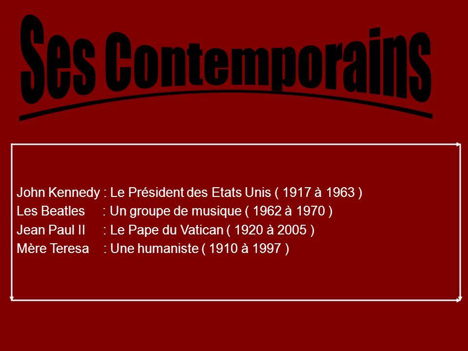 Ses ContemporainsJohn Kennedy : Le Président des Etats Unis ( 1917 à 1963 ) Les Beatles : Un groupe de musique ( 1962 à 1970 )