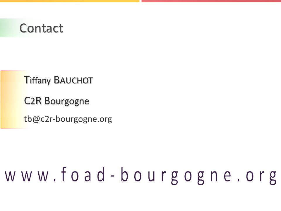 Contact www.foad-bourgogne.org Tiffany BAUCHOT C2R Bourgogne