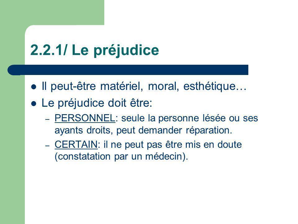 2.2.1/ Le préjudice Il peut-être matériel, moral, esthétique…