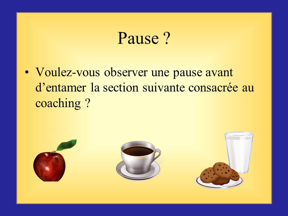 Pause Voulez-vous observer une pause avant d'entamer la section suivante consacrée au coaching