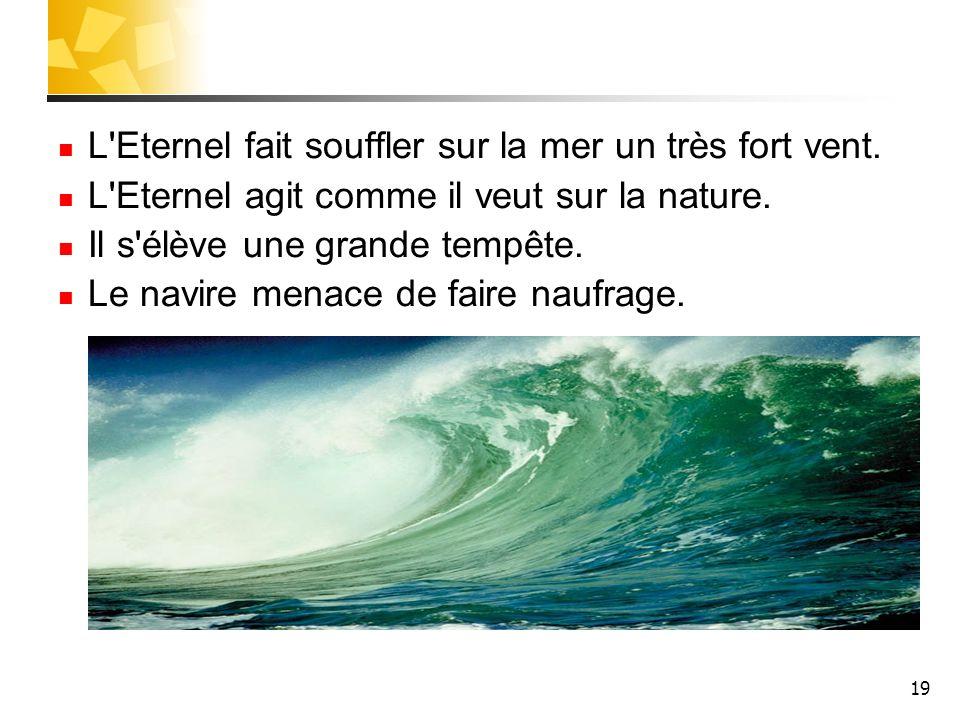 L Eternel fait souffler sur la mer un très fort vent.