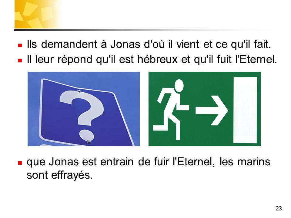 Ils demandent à Jonas d où il vient et ce qu il fait.