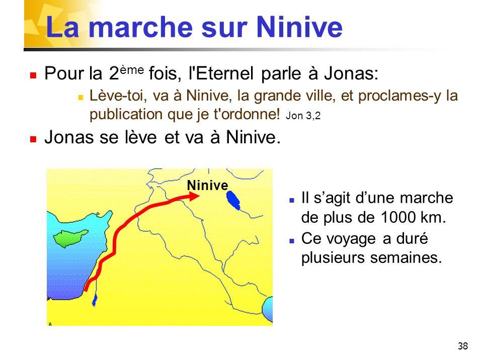 La marche sur Ninive Pour la 2ème fois, l Eternel parle à Jonas: