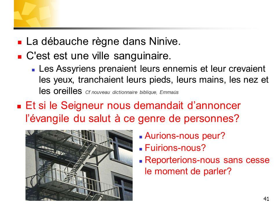 La débauche règne dans Ninive. C est est une ville sanguinaire.