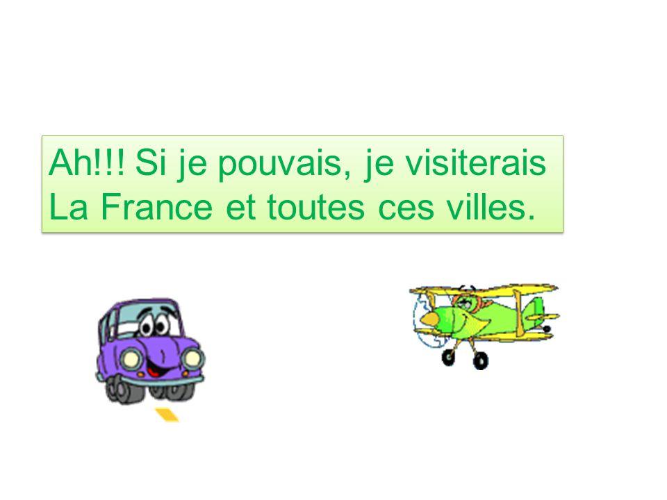 Ah!!! Si je pouvais, je visiterais La France et toutes ces villes.