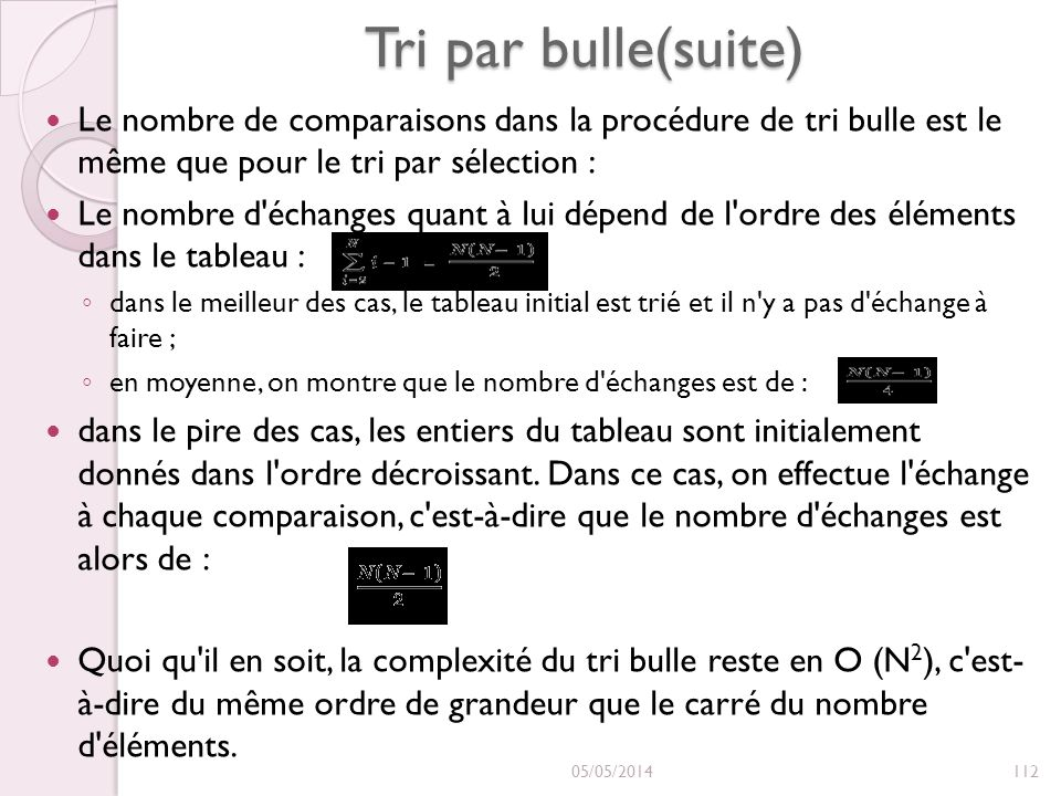 Tri par bulle(suite) Le nombre de comparaisons dans la procédure de tri bulle est le même que pour le tri par sélection :
