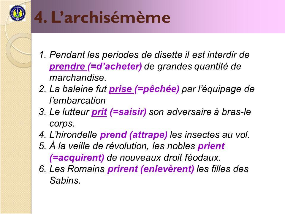 4. L'archisémème Pendant les periodes de disette il est interdir de prendre (=d'acheter) de grandes quantité de marchandise.