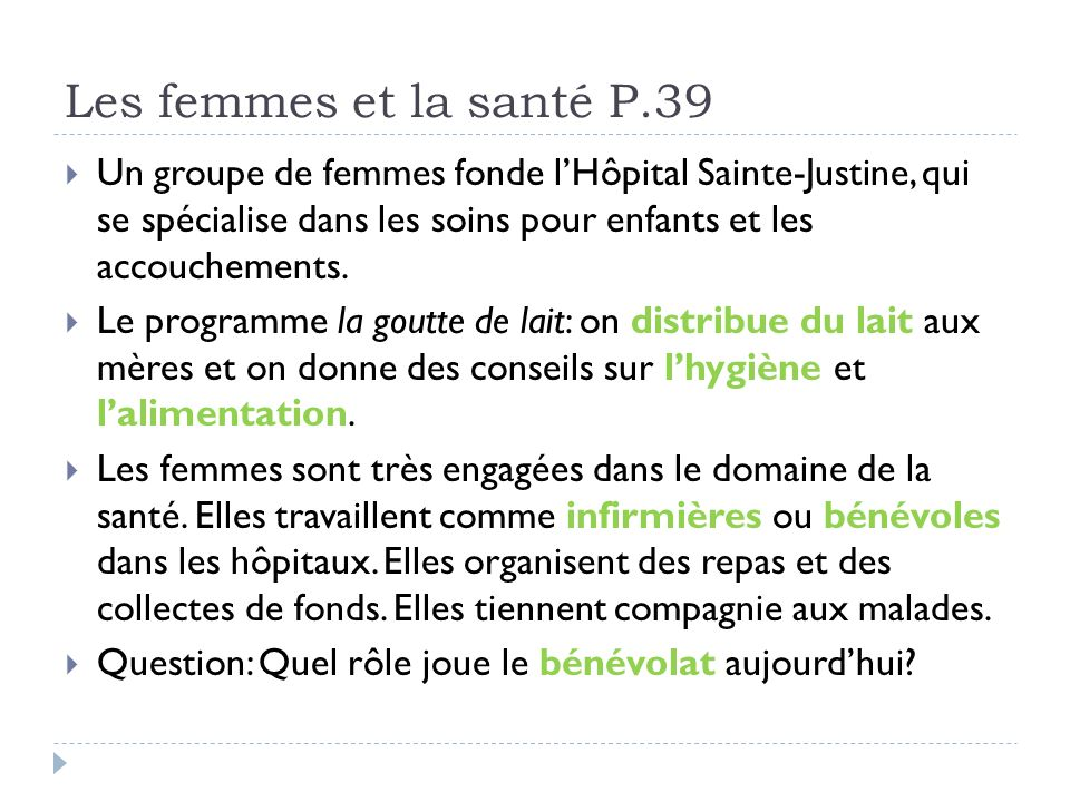 Les femmes et la santé P.39 Un groupe de femmes fonde l'Hôpital Sainte-Justine, qui se spécialise dans les soins pour enfants et les accouchements.