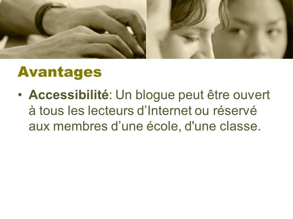 Avantages Accessibilité: Un blogue peut être ouvert à tous les lecteurs d'Internet ou réservé aux membres d'une école, d une classe.