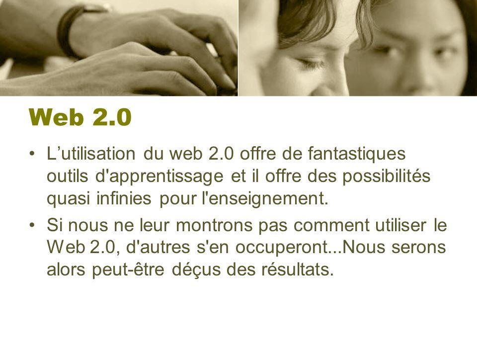 Web 2.0 L'utilisation du web 2.0 offre de fantastiques outils d apprentissage et il offre des possibilités quasi infinies pour l enseignement.
