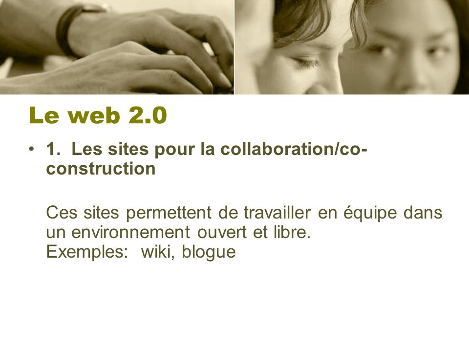 Le web 2.0 1. Les sites pour la collaboration/co-construction