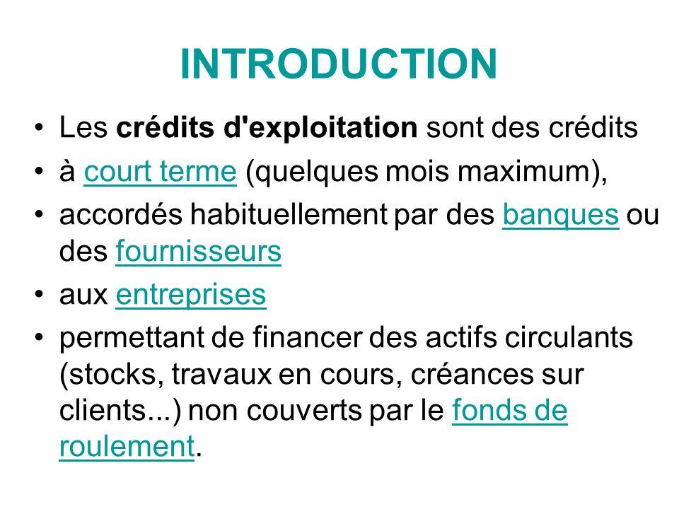 INTRODUCTION Les crédits d exploitation sont des crédits