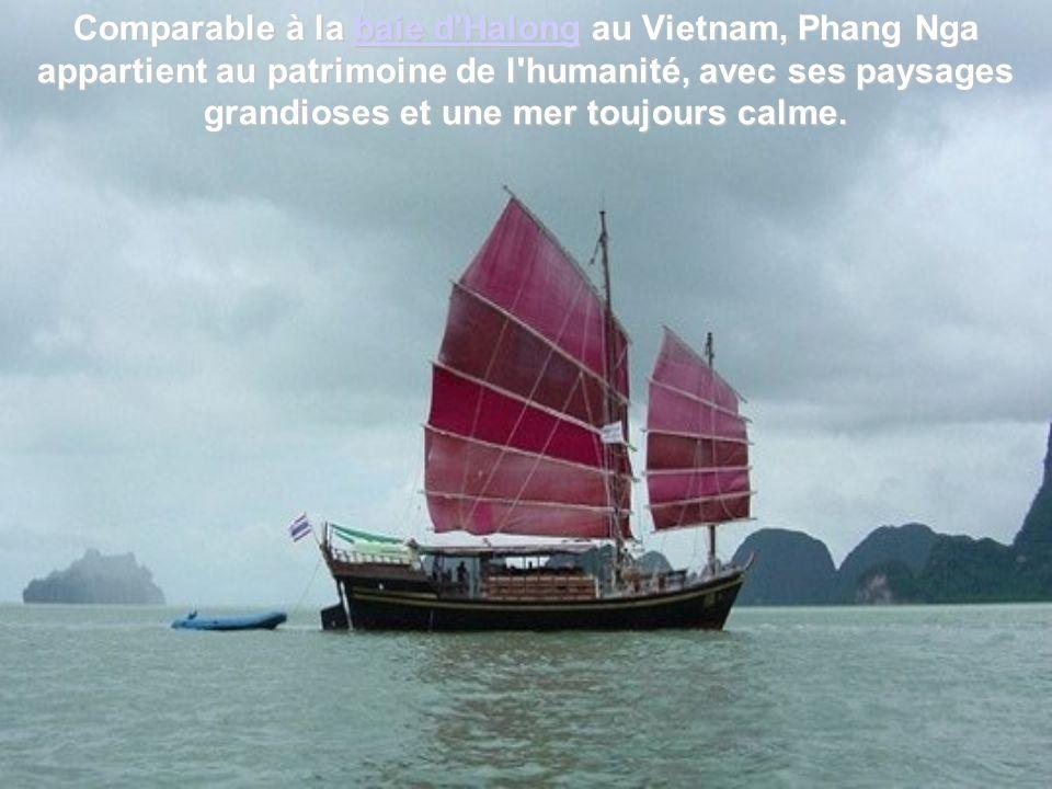 Comparable à la baie d Halong au Vietnam, Phang Nga appartient au patrimoine de l humanité, avec ses paysages grandioses et une mer toujours calme.
