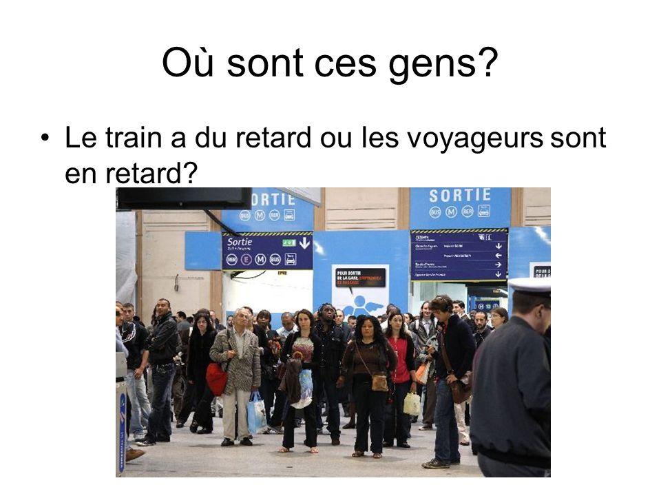 Où sont ces gens Le train a du retard ou les voyageurs sont en retard