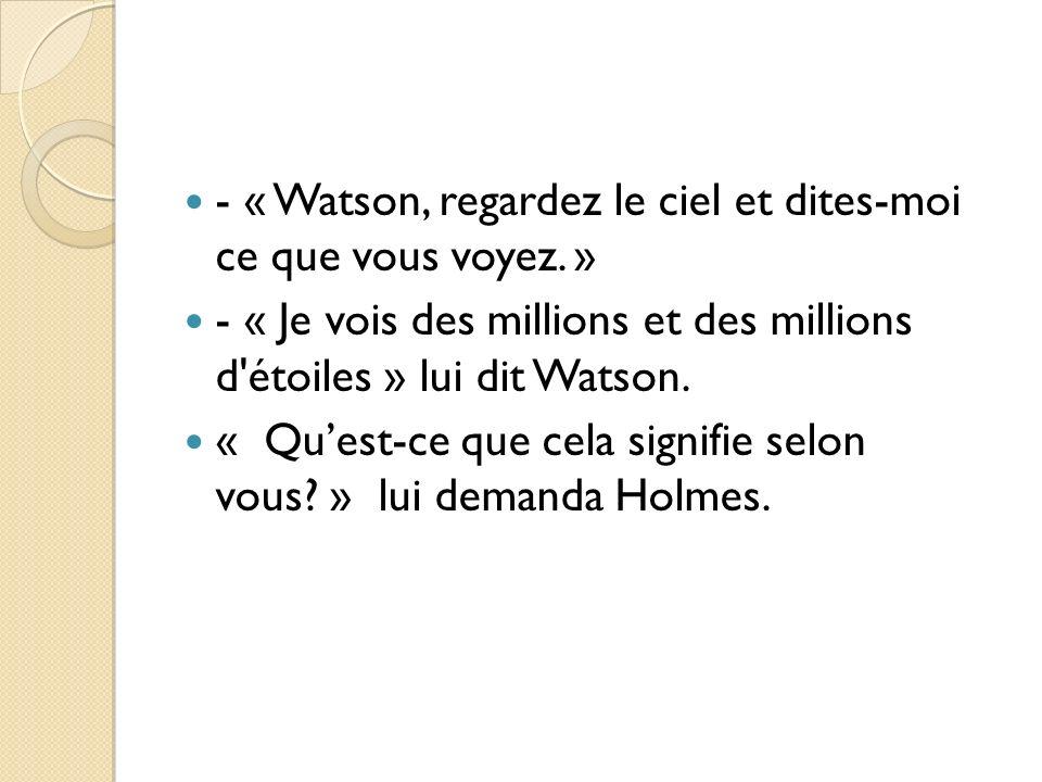 - « Watson, regardez le ciel et dites-moi ce que vous voyez. »
