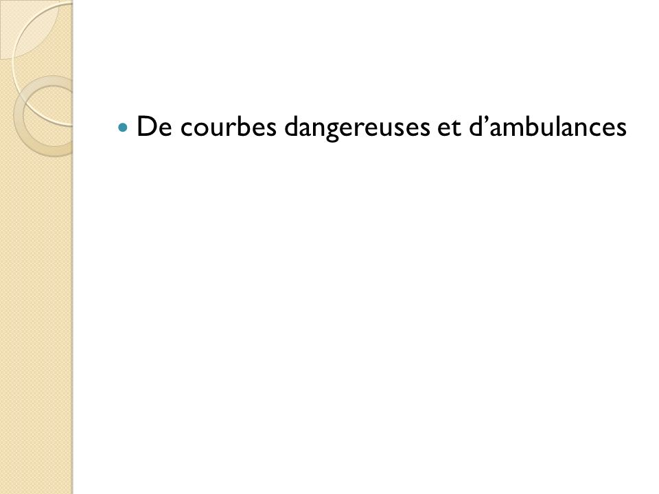 De courbes dangereuses et d'ambulances