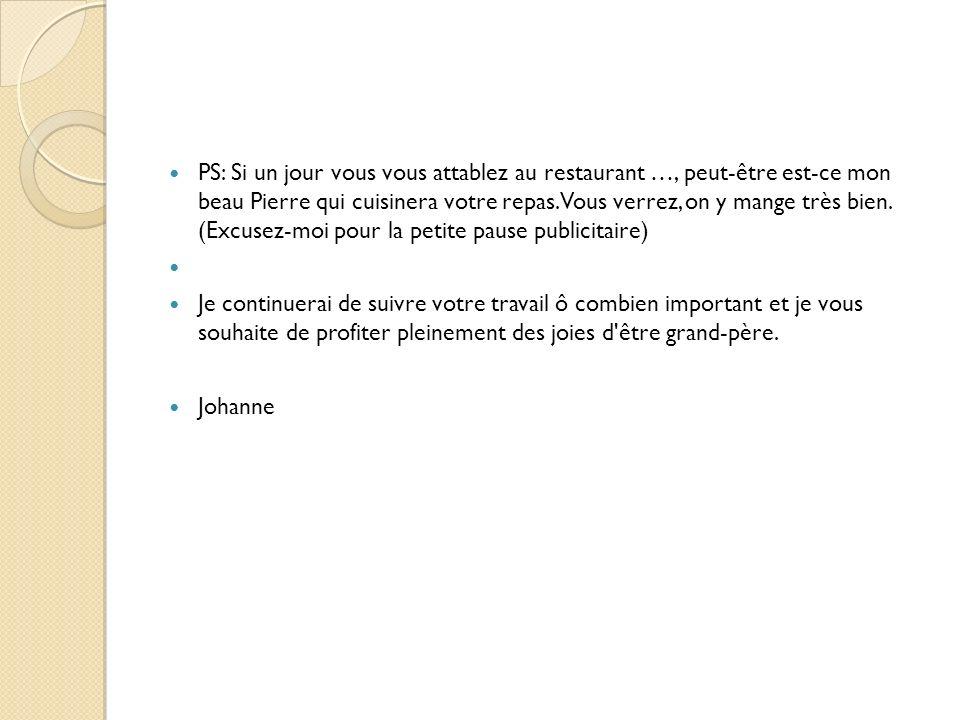 PS: Si un jour vous vous attablez au restaurant …, peut-être est-ce mon beau Pierre qui cuisinera votre repas. Vous verrez, on y mange très bien. (Excusez-moi pour la petite pause publicitaire)