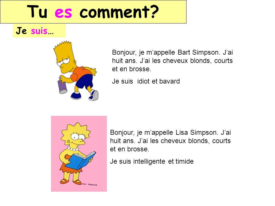Tu es comment Je suis… Bonjour, je m'appelle Bart Simpson. J'ai huit ans. J'ai les cheveux blonds, courts et en brosse.