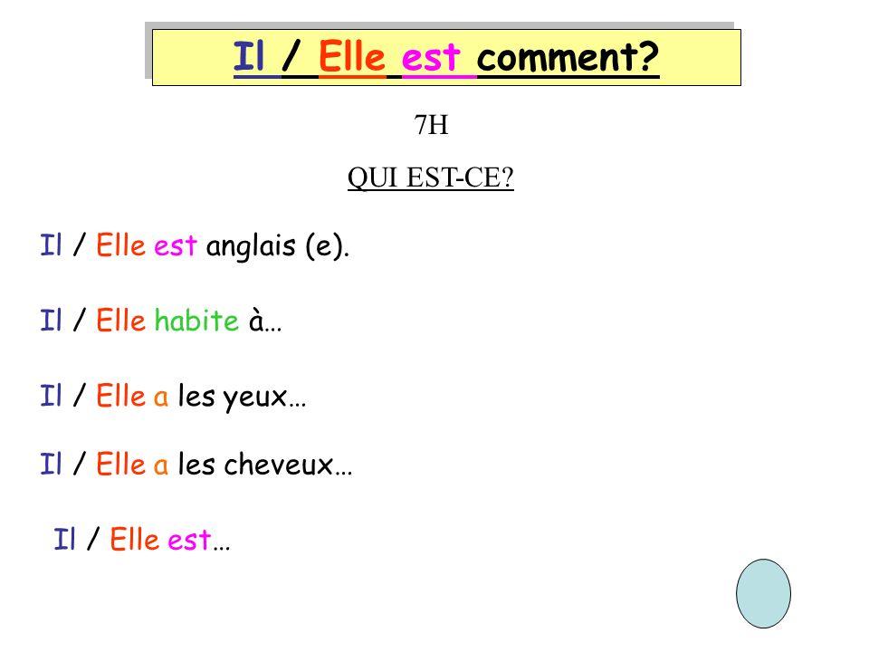 Il / Elle est comment 7H QUI EST-CE Il / Elle est anglais (e).