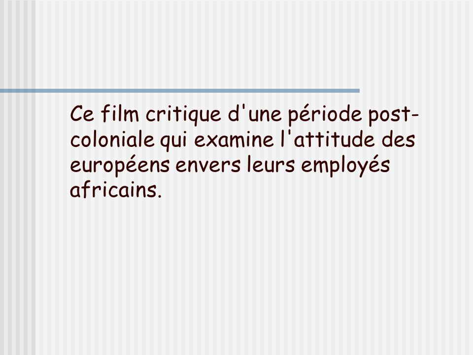 Ce film critique d une période post-coloniale qui examine l attitude des européens envers leurs employés africains.