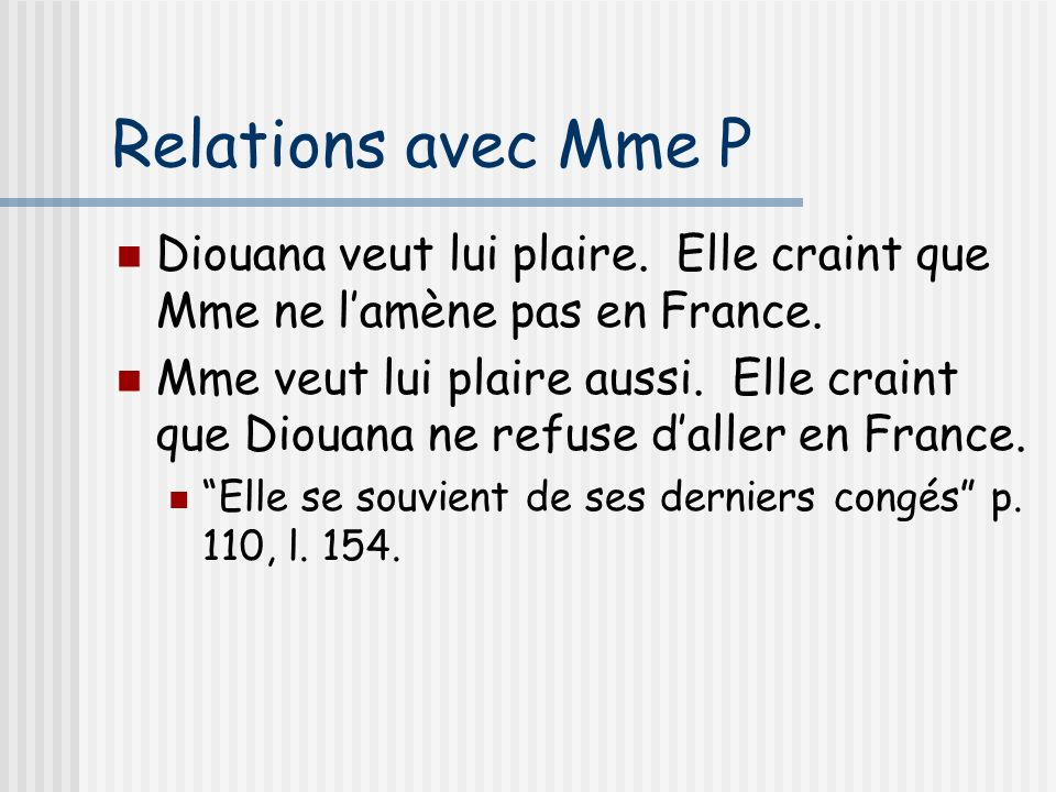 Relations avec Mme P Diouana veut lui plaire. Elle craint que Mme ne l'amène pas en France.