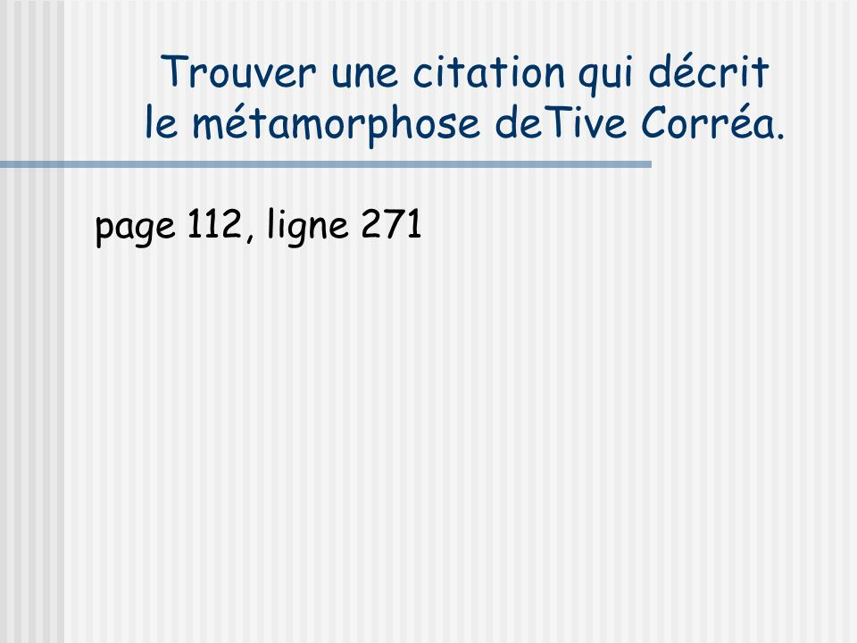 Trouver une citation qui décrit le métamorphose deTive Corréa.