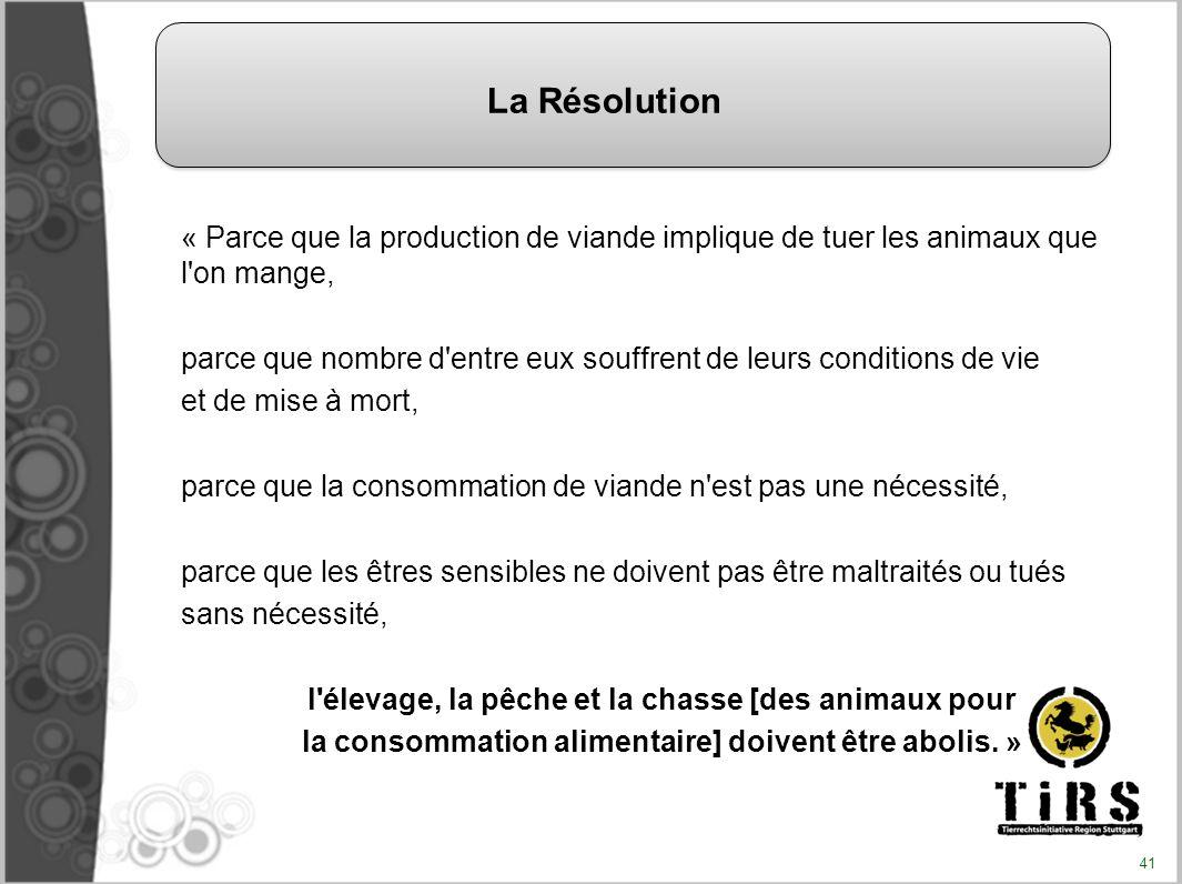 La Résolution « Parce que la production de viande implique de tuer les animaux que l on mange,