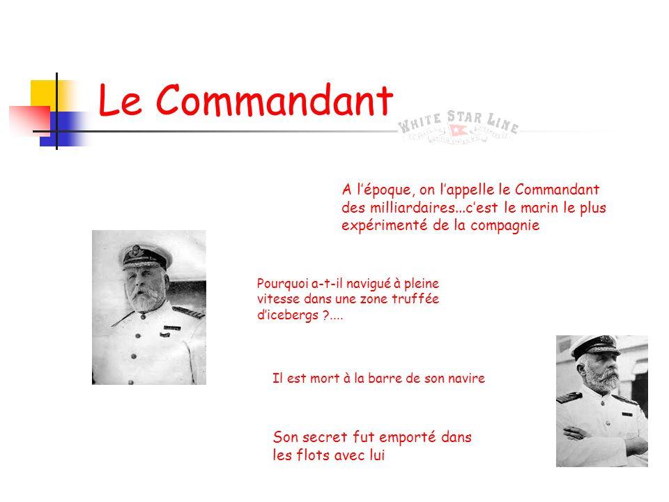 Le Commandant A l'époque, on l'appelle le Commandant des milliardaires...c'est le marin le plus expérimenté de la compagnie.