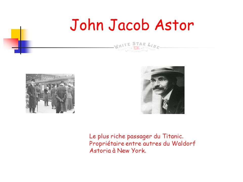 John Jacob Astor Le plus riche passager du Titanic.