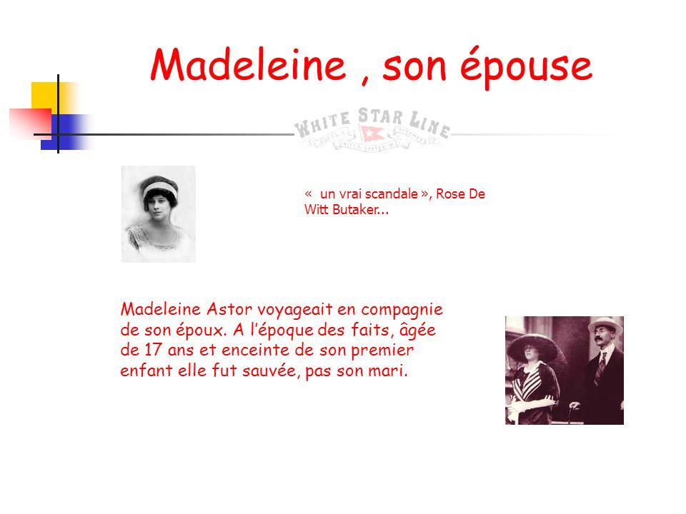 Madeleine , son épouse « un vrai scandale », Rose De Witt Butaker...