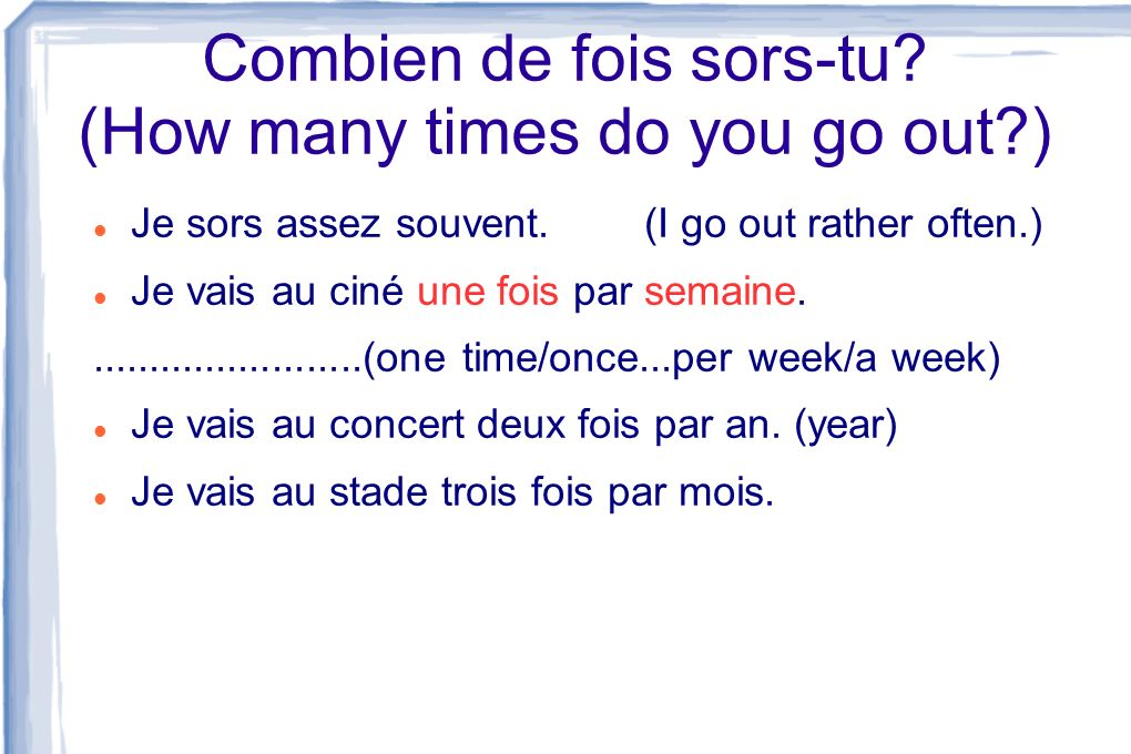 Combien de fois sors-tu (How many times do you go out )