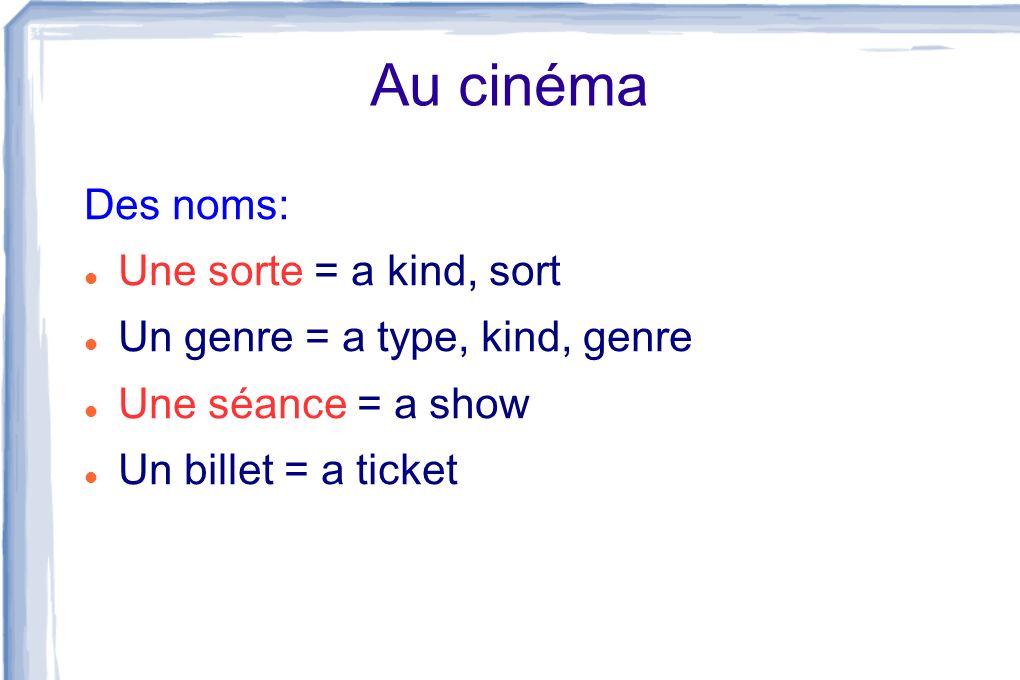 Au cinéma Des noms: Une sorte = a kind, sort