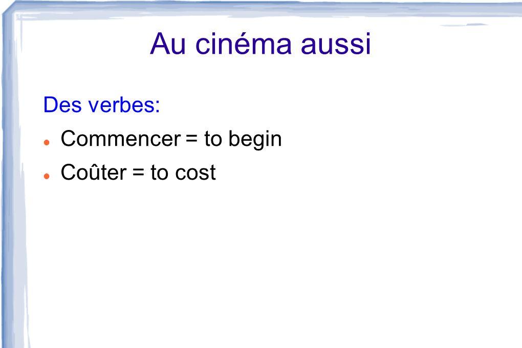 Au cinéma aussi Des verbes: Commencer = to begin Coûter = to cost
