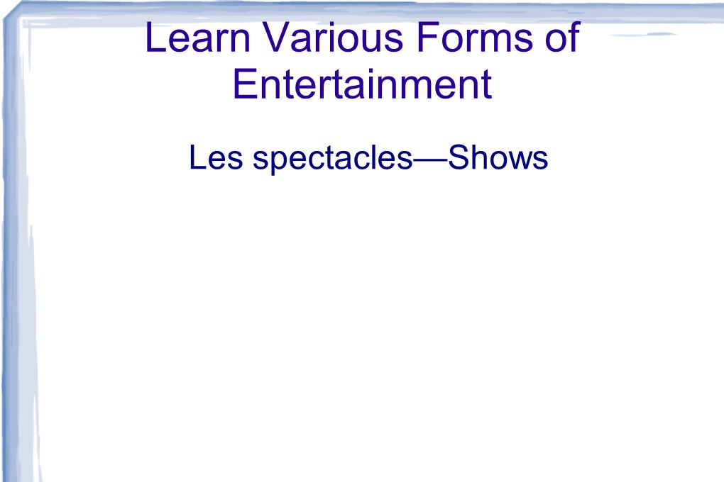 Learn Various Forms of Entertainment