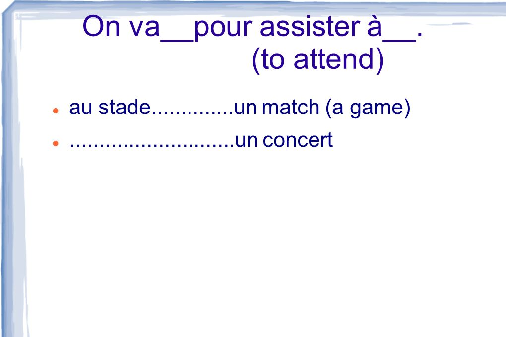 On va__pour assister à__. (to attend)