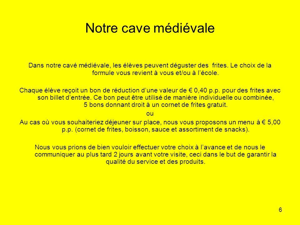 Notre cave médiévale Dans notre cavé médiévale, les élèves peuvent déguster des frites. Le choix de la formule vous revient à vous et/ou à l'école.