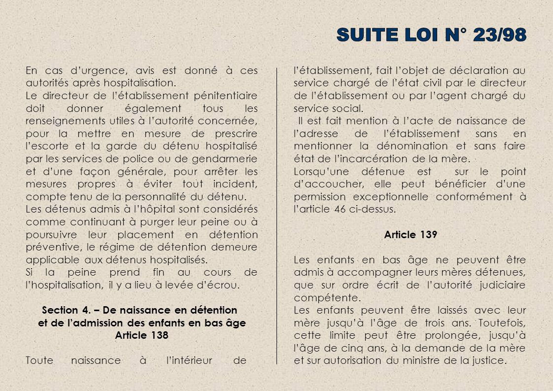 SUITE LOI N° 23/98 En cas d'urgence, avis est donné à ces autorités après hospitalisation.
