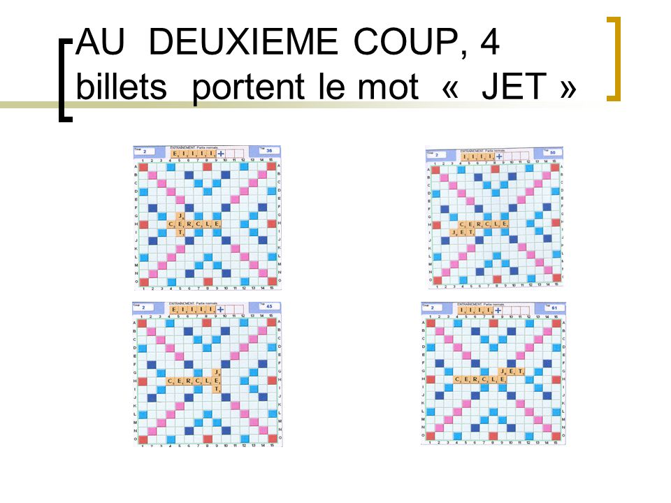 AU DEUXIEME COUP, 4 billets portent le mot « JET »