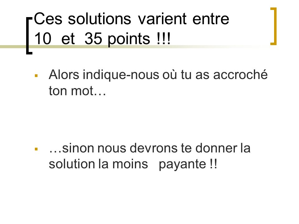 Ces solutions varient entre 10 et 35 points !!!