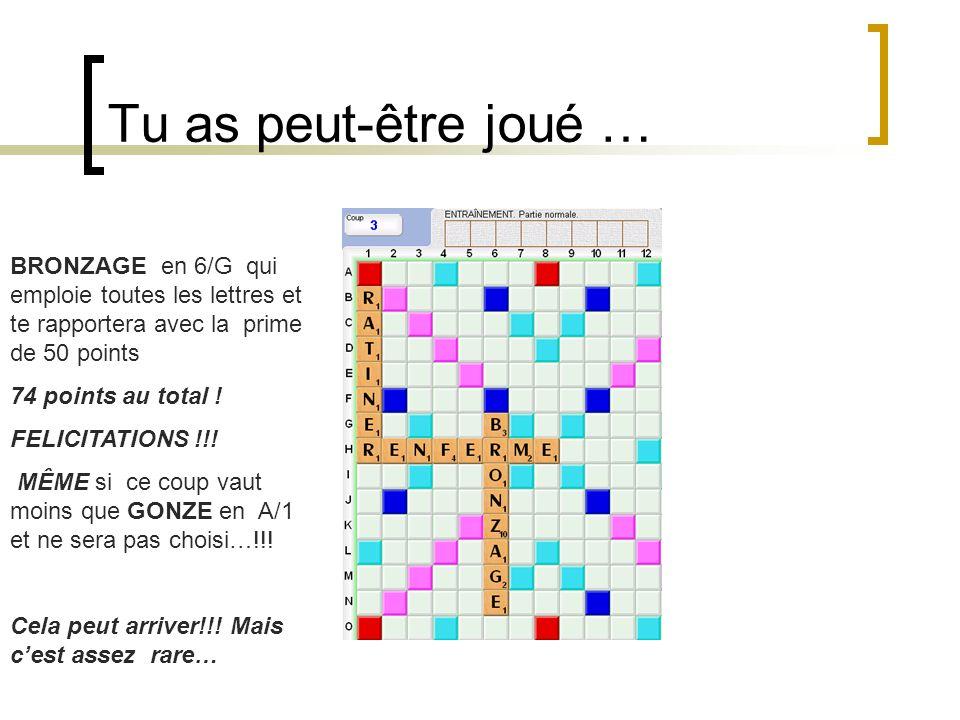 Tu as peut-être joué … BRONZAGE en 6/G qui emploie toutes les lettres et te rapportera avec la prime de 50 points.