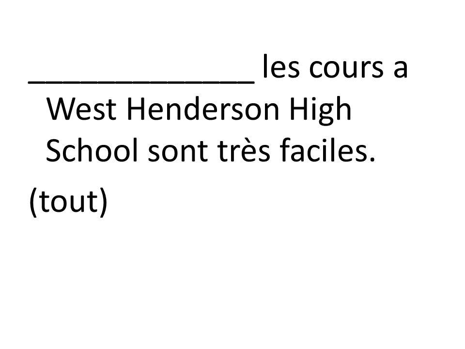 _____________ les cours a West Henderson High School sont très faciles