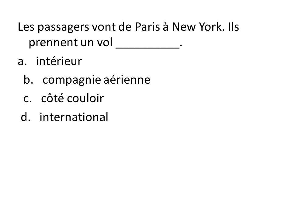Les passagers vont de Paris à New York. Ils prennent un vol __________