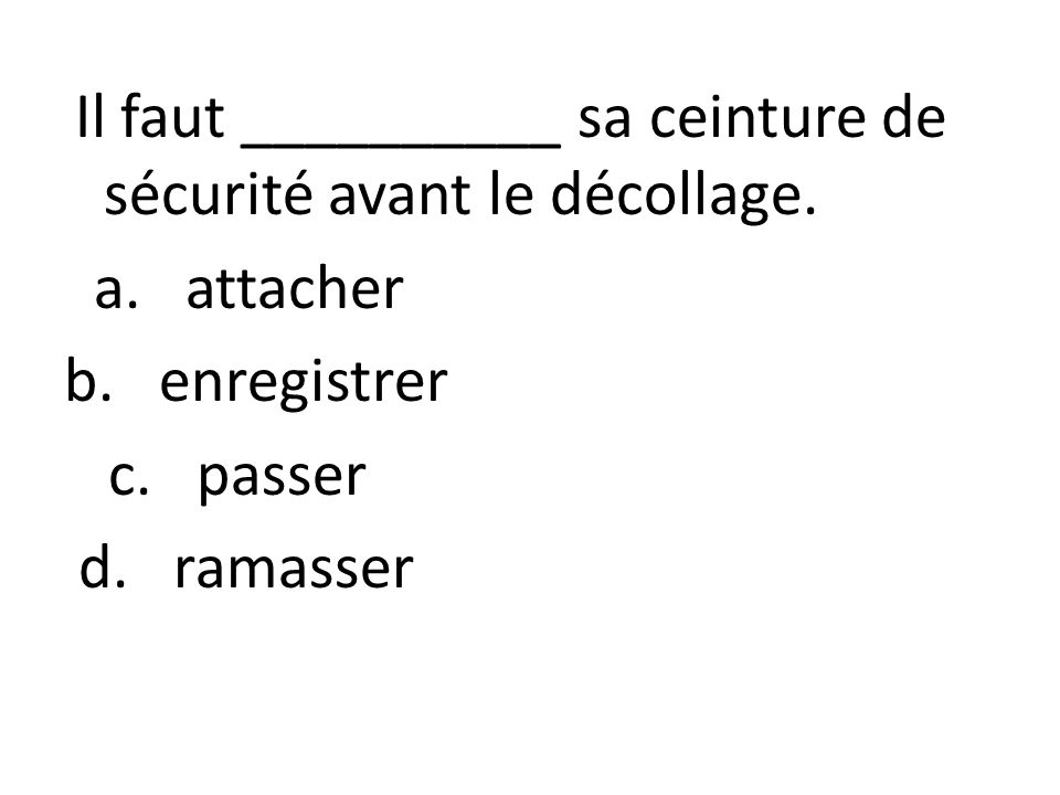 a. attacher b. enregistrer c. passer d. ramasser