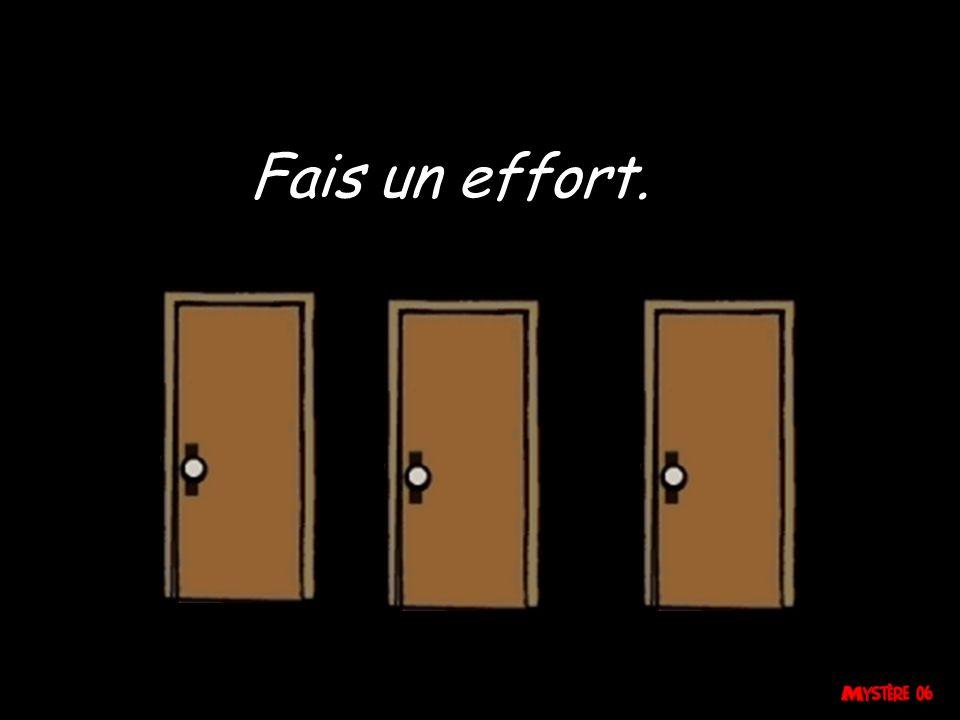Fais un effort.