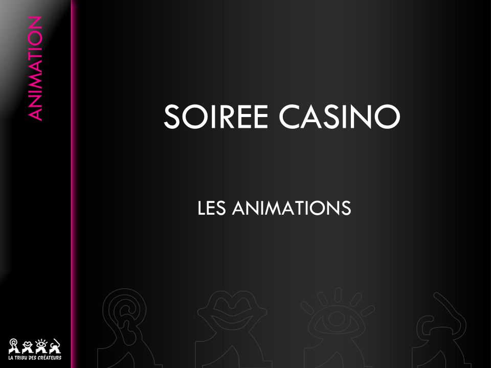 SOIREE CASINO LES ANIMATIONS